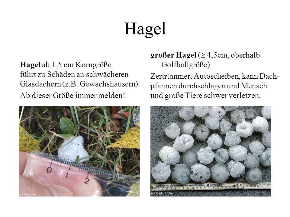 Hagel Intensität: melden ab 1,5 cm Korngröße, in folgenden Stufen: -Hagel: 1,5–4,4 cm, großer Hagel 4,5-8,0 cm, extremer Hagel 8,1 cm Ergänzend Hageld