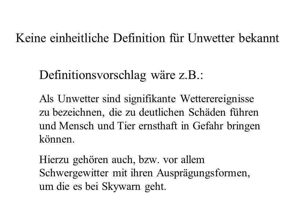 Vorab grundsätzliche Überlegungen Was sind Unwetter? Wie sind Unwetter definiert? Ab wann spricht man von einem Unwetter? Diese Fragen sind relevant f