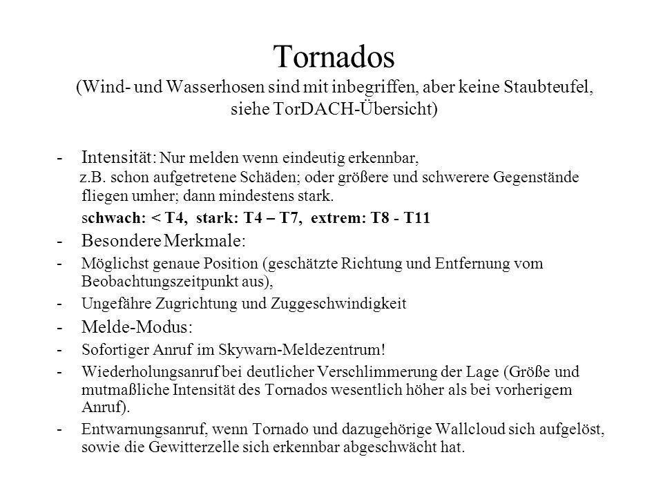 Tornados (Wind- und Wasserhosen sind mit inbegriffen, aber keine Staubteufel, siehe TorDACH-Übersicht) -Intensität: Nur melden wenn eindeutig erkennbar, z.B.