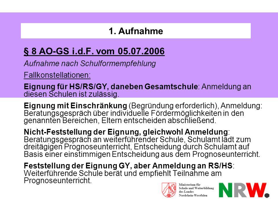 1. Aufnahme § 8 AO-GS i.d.F. vom 05.07.2006 Aufnahme nach Schulformempfehlung Fallkonstellationen: Eignung für HS/RS/GY, daneben Gesamtschule: Anmeldu