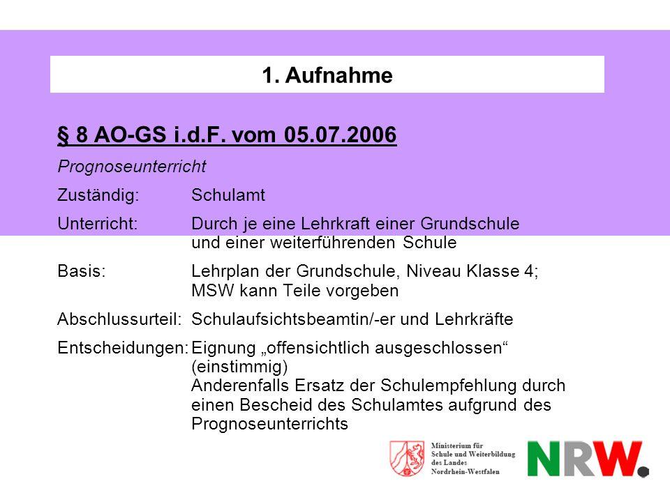 1. Aufnahme § 8 AO-GS i.d.F. vom 05.07.2006 Prognoseunterricht Zuständig: Schulamt Unterricht: Durch je eine Lehrkraft einer Grundschule und einer wei