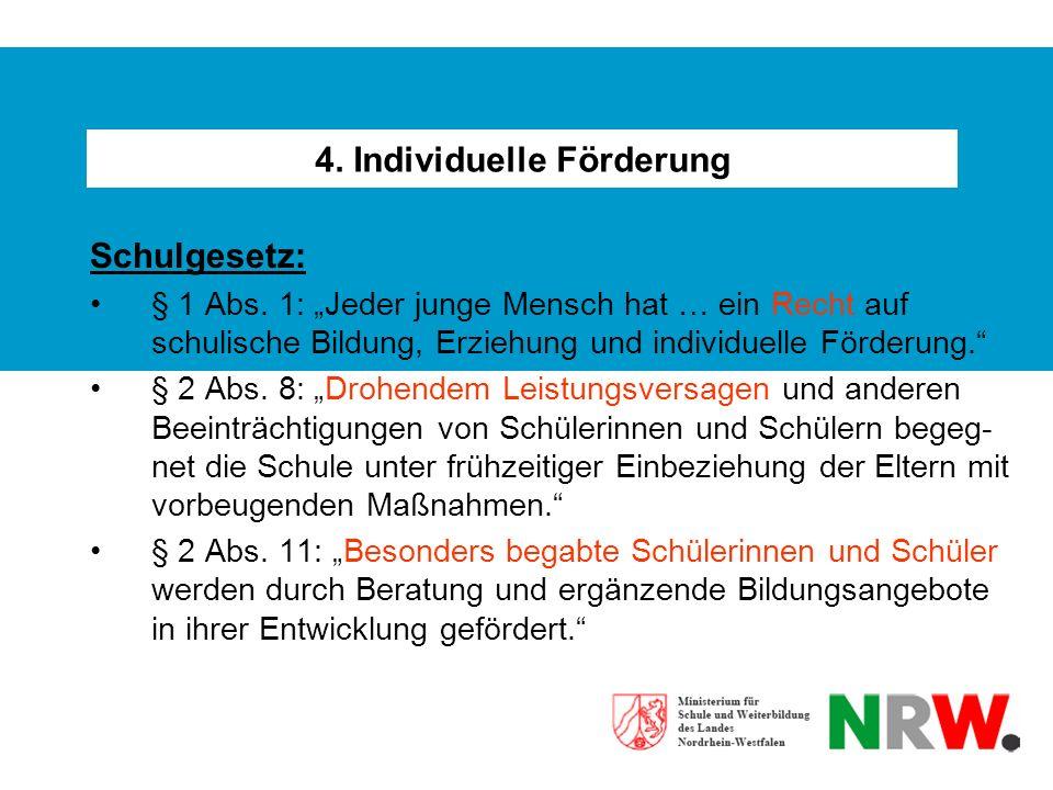4. Individuelle Förderung Schulgesetz: § 1 Abs. 1: Jeder junge Mensch hat … ein Recht auf schulische Bildung, Erziehung und individuelle Förderung. §