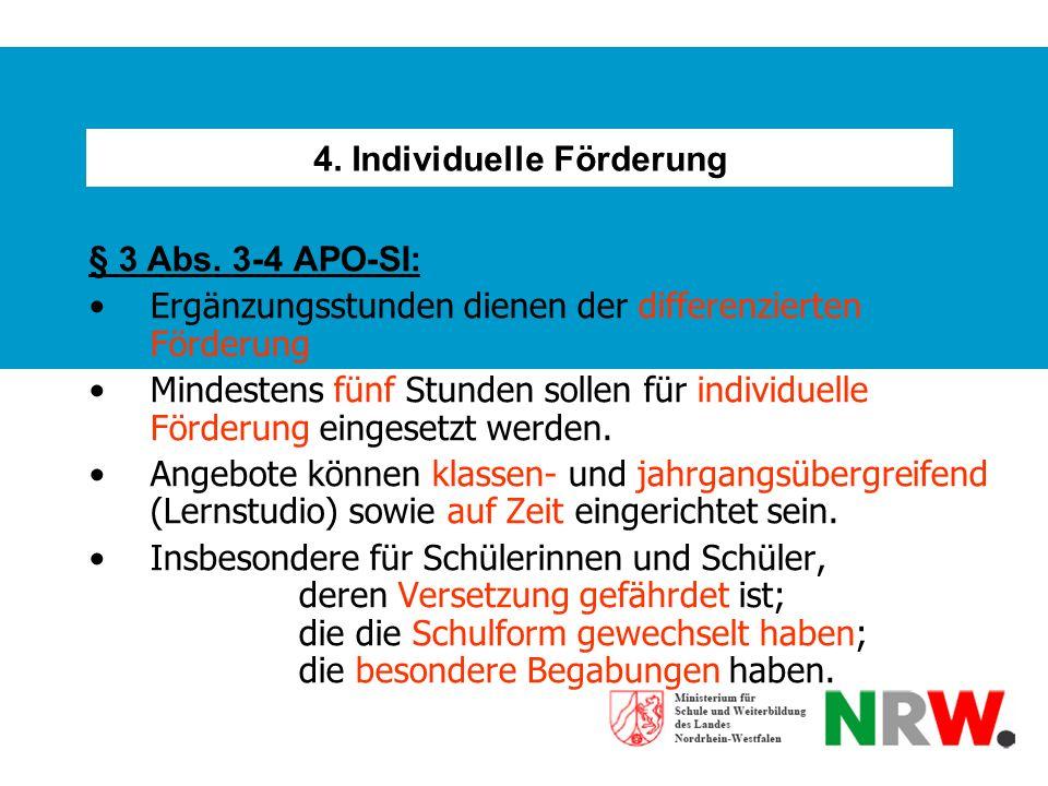 4. Individuelle Förderung § 3 Abs. 3-4 APO-SI: Ergänzungsstunden dienen der differenzierten Förderung Mindestens fünf Stunden sollen für individuelle