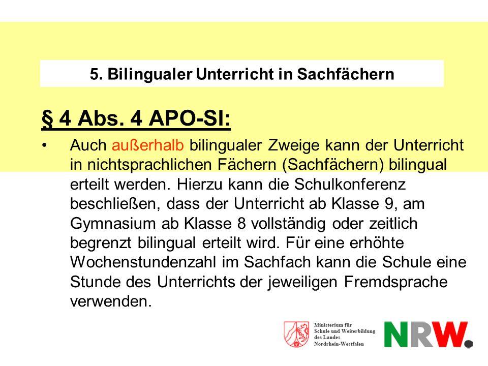 5. Bilingualer Unterricht in Sachfächern § 4 Abs. 4 APO-SI: Auch außerhalb bilingualer Zweige kann der Unterricht in nichtsprachlichen Fächern (Sachfä