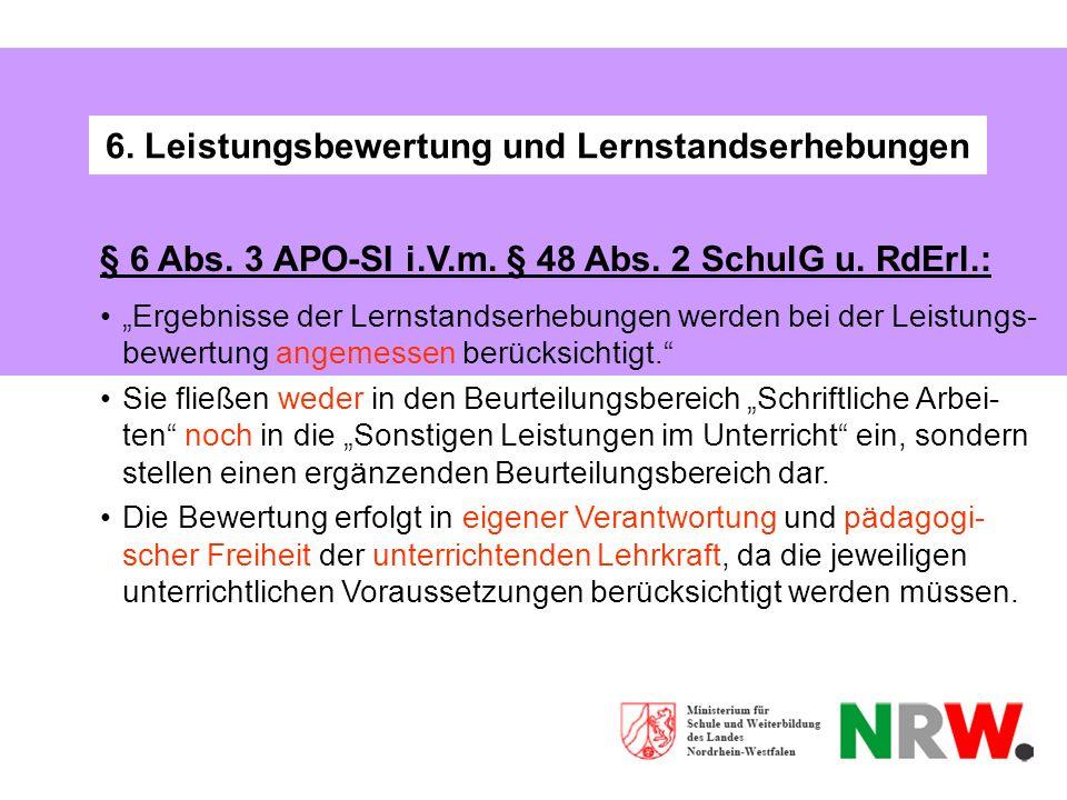 6. Leistungsbewertung und Lernstandserhebungen § 6 Abs. 3 APO-SI i.V.m. § 48 Abs. 2 SchulG u. RdErl.: Ergebnisse der Lernstandserhebungen werden bei d