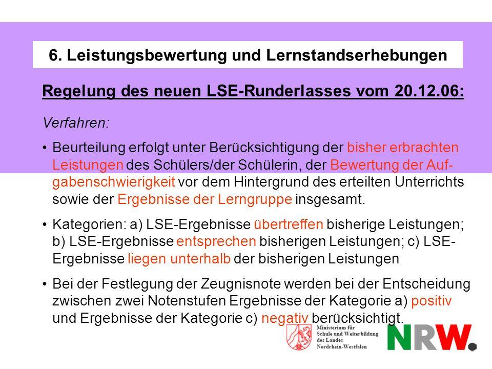 6. Leistungsbewertung und Lernstandserhebungen Regelung des neuen LSE-Runderlasses vom 20.12.06: Verfahren: Beurteilung erfolgt unter Berücksichtigung