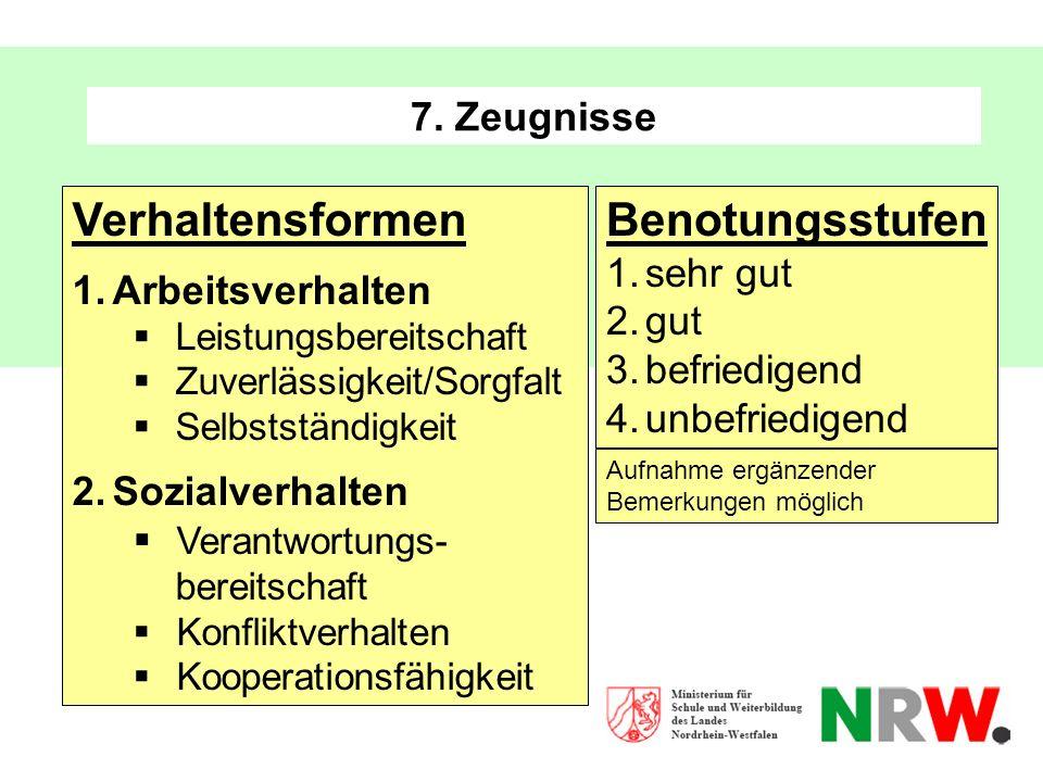 7. Zeugnisse Benotungsstufen 1.sehr gut 2.gut 3.befriedigend 4.unbefriedigend Verhaltensformen 1.Arbeitsverhalten Leistungsbereitschaft Zuverlässigkei