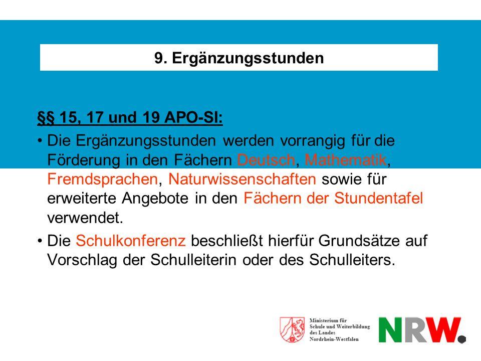 9. Ergänzungsstunden §§ 15, 17 und 19 APO-SI: Die Ergänzungsstunden werden vorrangig für die Förderung in den Fächern Deutsch, Mathematik, Fremdsprach