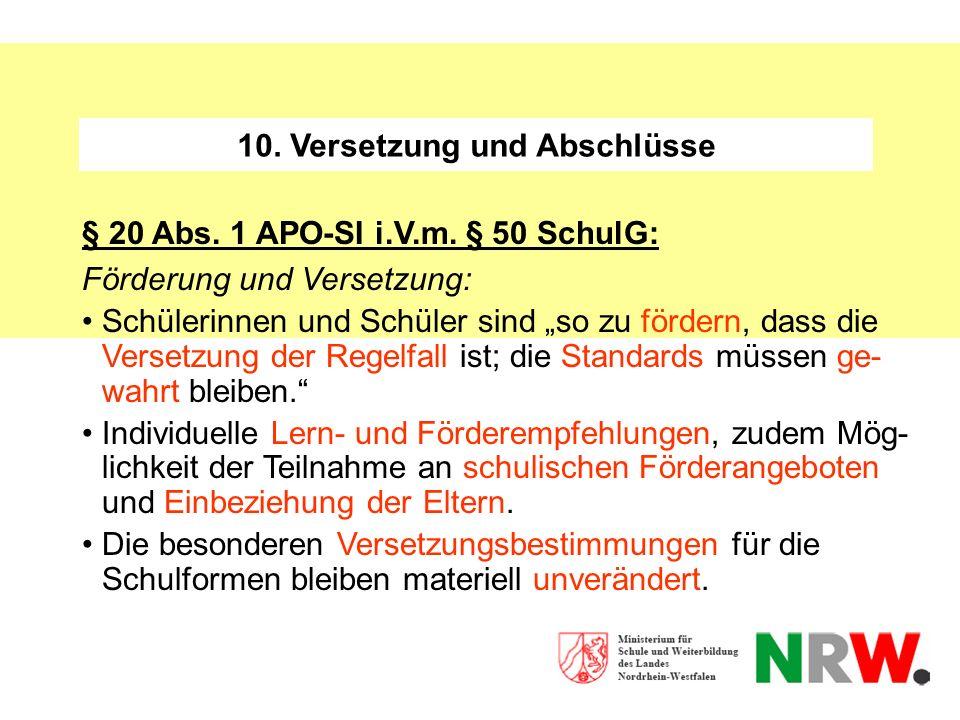 10. Versetzung und Abschlüsse § 20 Abs. 1 APO-SI i.V.m. § 50 SchulG: Förderung und Versetzung: Schülerinnen und Schüler sind so zu fördern, dass die V
