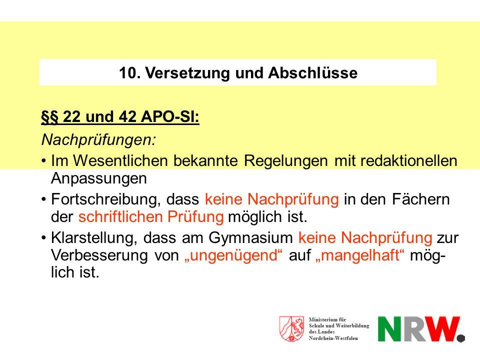 10. Versetzung und Abschlüsse §§ 22 und 42 APO-SI: Nachprüfungen: Im Wesentlichen bekannte Regelungen mit redaktionellen Anpassungen Fortschreibung, d
