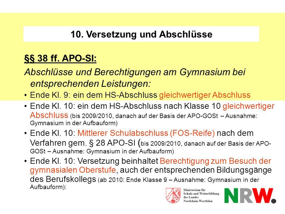 10. Versetzung und Abschlüsse §§ 38 ff. APO-SI: Abschlüsse und Berechtigungen am Gymnasium bei entsprechenden Leistungen: Ende Kl. 9: ein dem HS-Absch