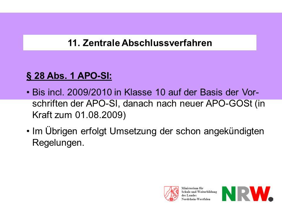 11. Zentrale Abschlussverfahren § 28 Abs. 1 APO-SI: Bis incl. 2009/2010 in Klasse 10 auf der Basis der Vor- schriften der APO-SI, danach nach neuer AP