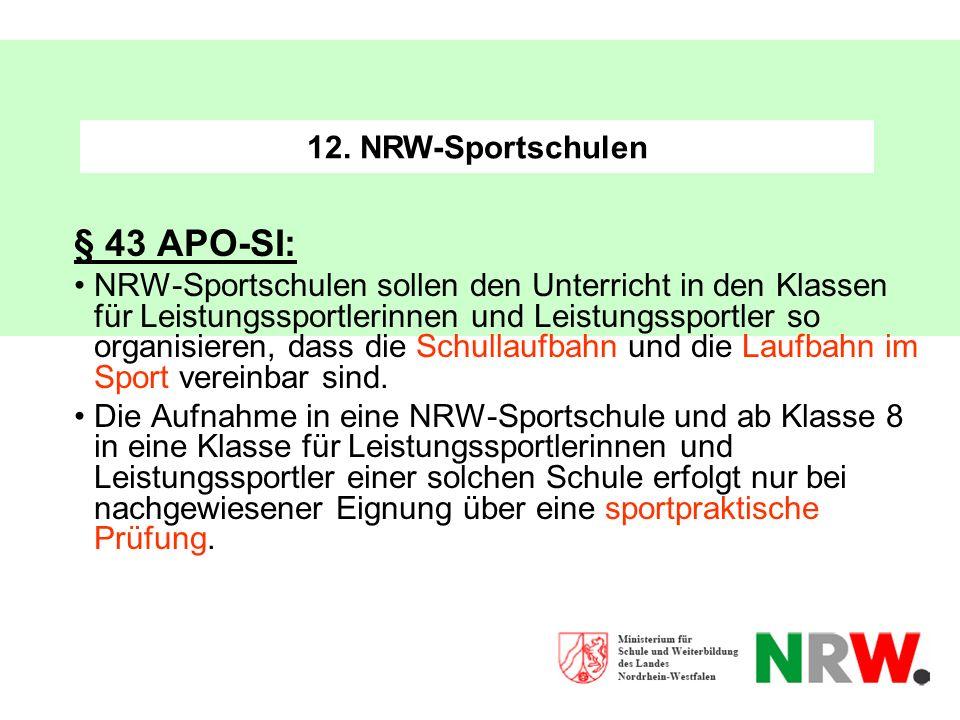 12. NRW-Sportschulen § 43 APO-SI: NRW-Sportschulen sollen den Unterricht in den Klassen für Leistungssportlerinnen und Leistungssportler so organisier