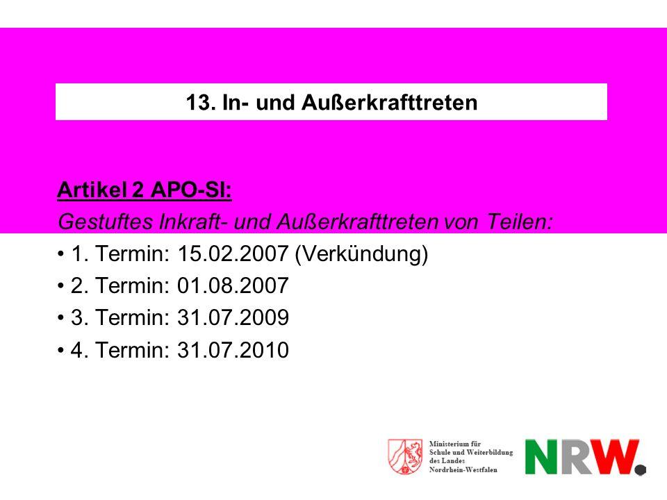 13. In- und Außerkrafttreten Artikel 2 APO-SI: Gestuftes Inkraft- und Außerkrafttreten von Teilen: 1. Termin: 15.02.2007 (Verkündung) 2. Termin: 01.08