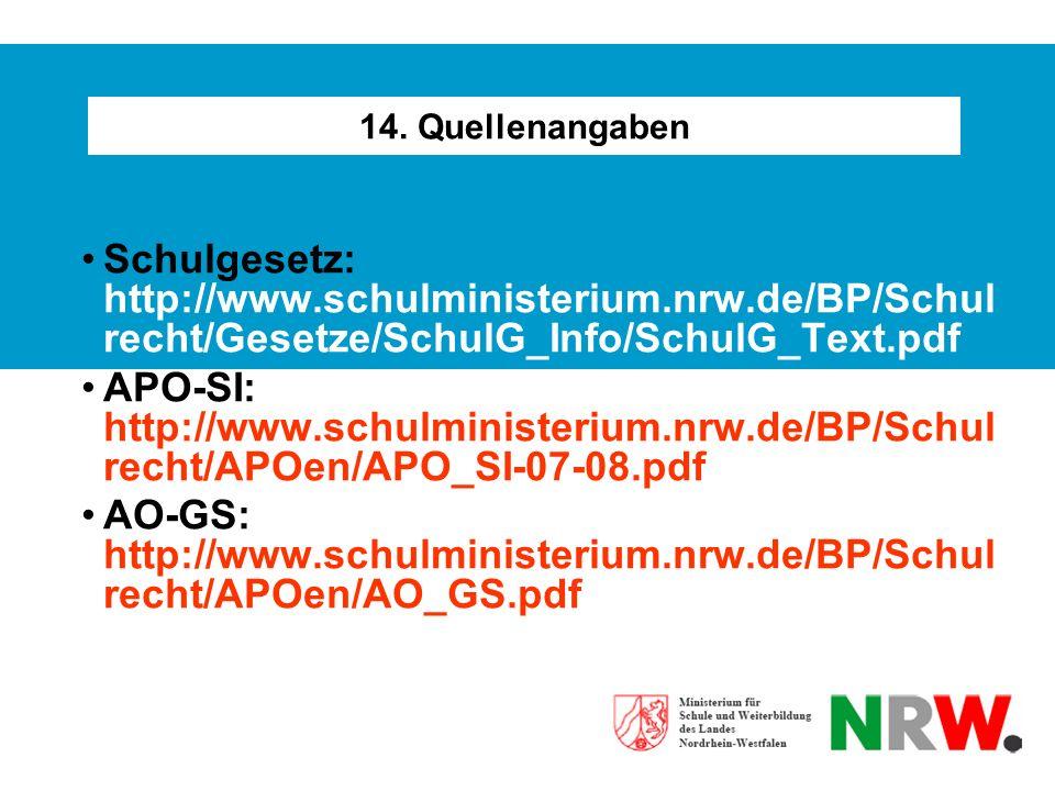 14. Quellenangaben Schulgesetz: http://www.schulministerium.nrw.de/BP/Schul recht/Gesetze/SchulG_Info/SchulG_Text.pdf APO-SI: http://www.schulminister