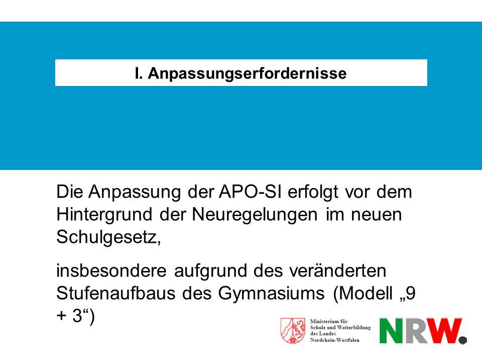 I. Anpassungserfordernisse Die Anpassung der APO-SI erfolgt vor dem Hintergrund der Neuregelungen im neuen Schulgesetz, insbesondere aufgrund des verä