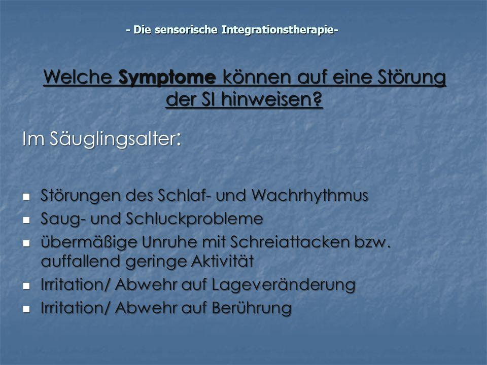 Welche Symptome können auf eine Störung der SI hinweisen? Im Säuglingsalter : Störungen des Schlaf- und Wachrhythmus Störungen des Schlaf- und Wachrhy