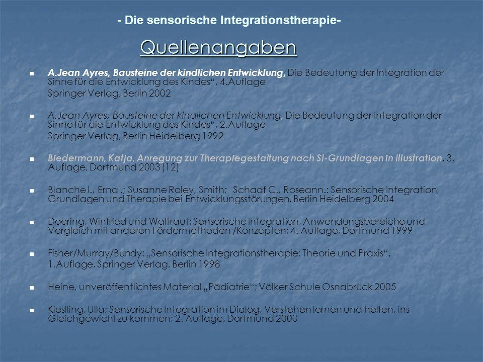 Quellenangaben A.Jean Ayres, Bausteine der kindlichen Entwicklung, Die Bedeutung der Integration der Sinne für die Entwicklung des Kindes, 4.Auflage S