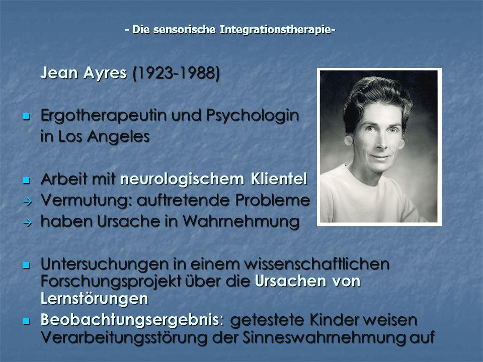 Jean Ayres (1923-1988) Ergotherapeutin und Psychologin Ergotherapeutin und Psychologin in Los Angeles Arbeit mit neurologischem Klientel Arbeit mit ne