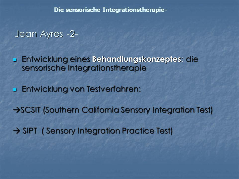 Jean Ayres -2- Entwicklung eines Behandlungskonzeptes : die sensorische Integrationstherapie Entwicklung eines Behandlungskonzeptes : die sensorische