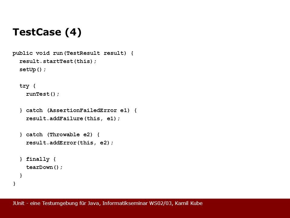JUnit - eine Testumgebung für Java, Informatikseminar WS02/03, Kamil Kube TestCase (4) public void run(TestResult result) { result.startTest(this); se