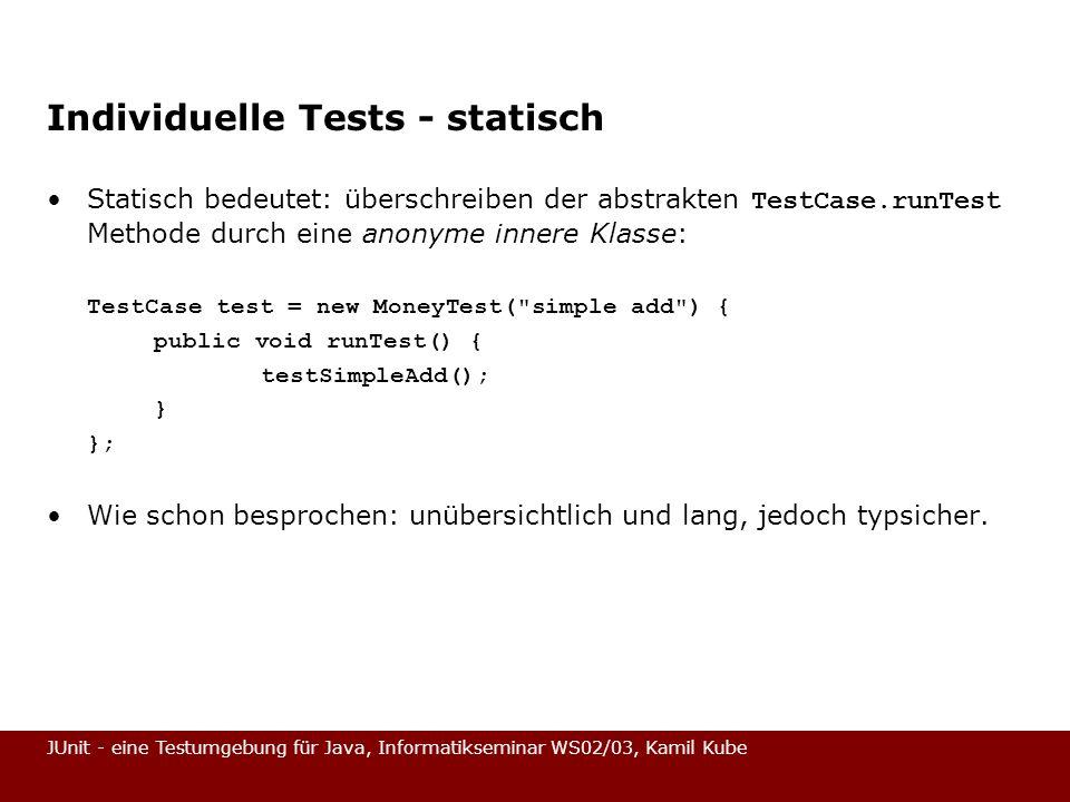 JUnit - eine Testumgebung für Java, Informatikseminar WS02/03, Kamil Kube Individuelle Tests - statisch Statisch bedeutet: überschreiben der abstrakte