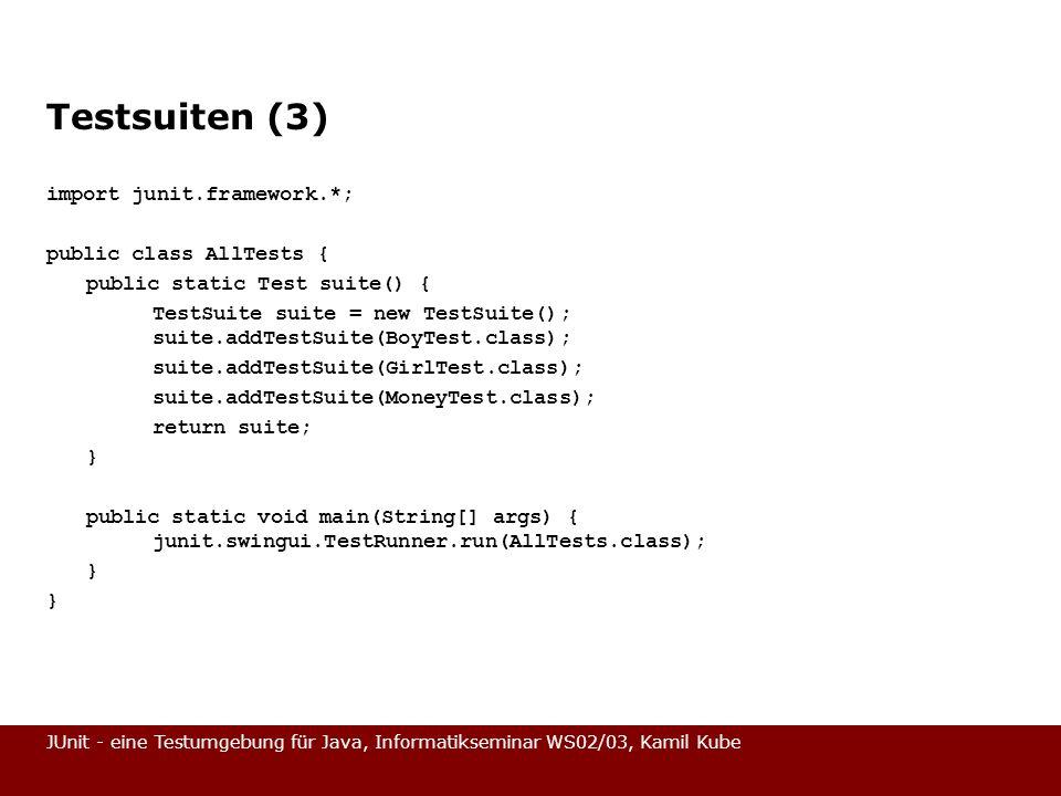 JUnit - eine Testumgebung für Java, Informatikseminar WS02/03, Kamil Kube Testsuiten (3) import junit.framework.*; public class AllTests { public stat