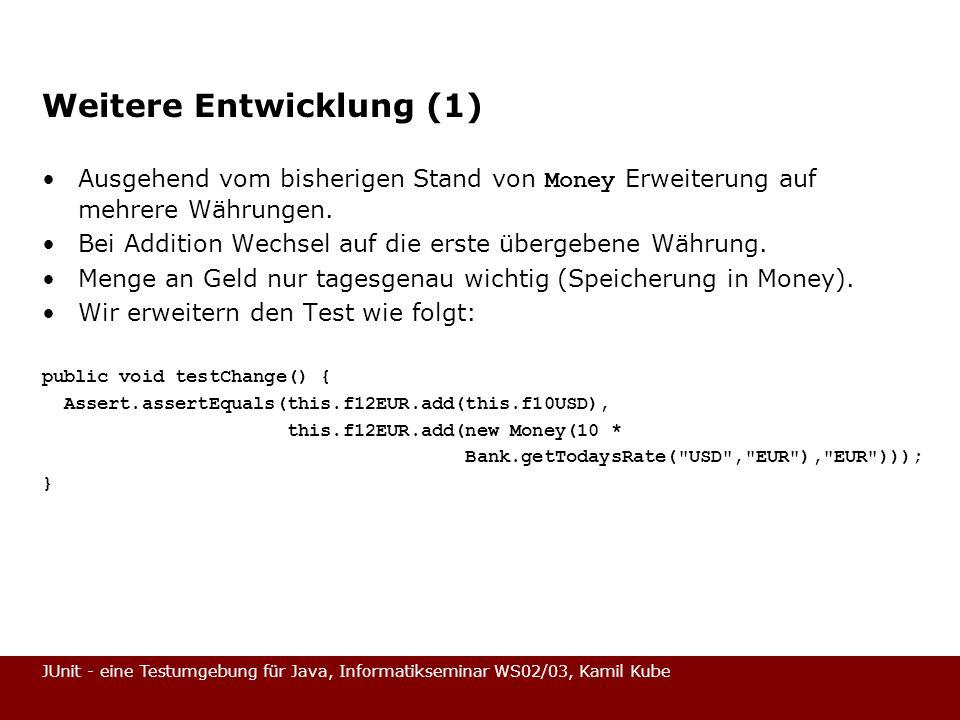 JUnit - eine Testumgebung für Java, Informatikseminar WS02/03, Kamil Kube Weitere Entwicklung (1) Ausgehend vom bisherigen Stand von Money Erweiterung