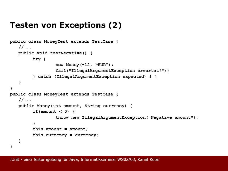 JUnit - eine Testumgebung für Java, Informatikseminar WS02/03, Kamil Kube Testen von Exceptions (2) public class MoneyTest extends TestCase { //... pu