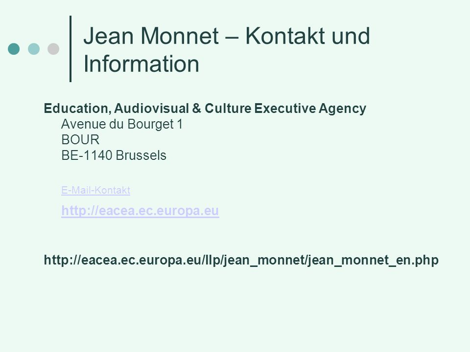 Jean Monnet – Kontakt und Information Education, Audiovisual & Culture Executive Agency Avenue du Bourget 1 BOUR BE-1140 Brussels  -Kontakt