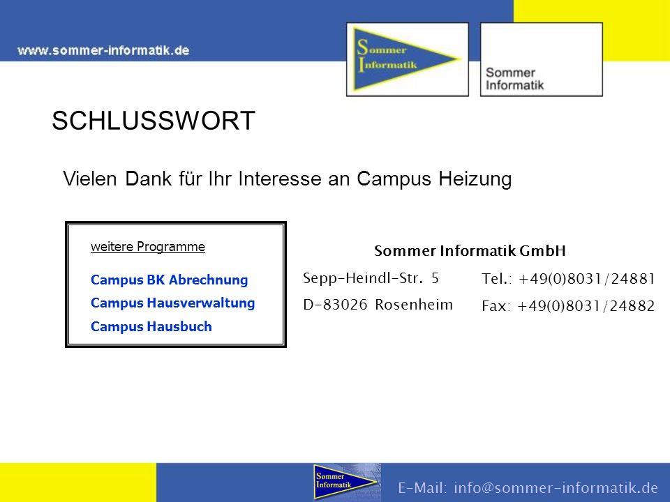 Vielen Dank für Ihr Interesse an Campus Heizung weitere Programme Campus BK Abrechnung Campus Hausverwaltung Campus Hausbuch SCHLUSSWORT Sommer Informatik GmbH Sepp-Heindl-Str.
