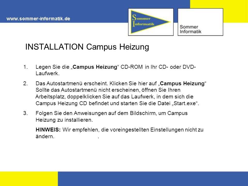 INSTALLATION Campus Heizung 1.Legen Sie die Campus Heizung CD-ROM in Ihr CD- oder DVD- Laufwerk.