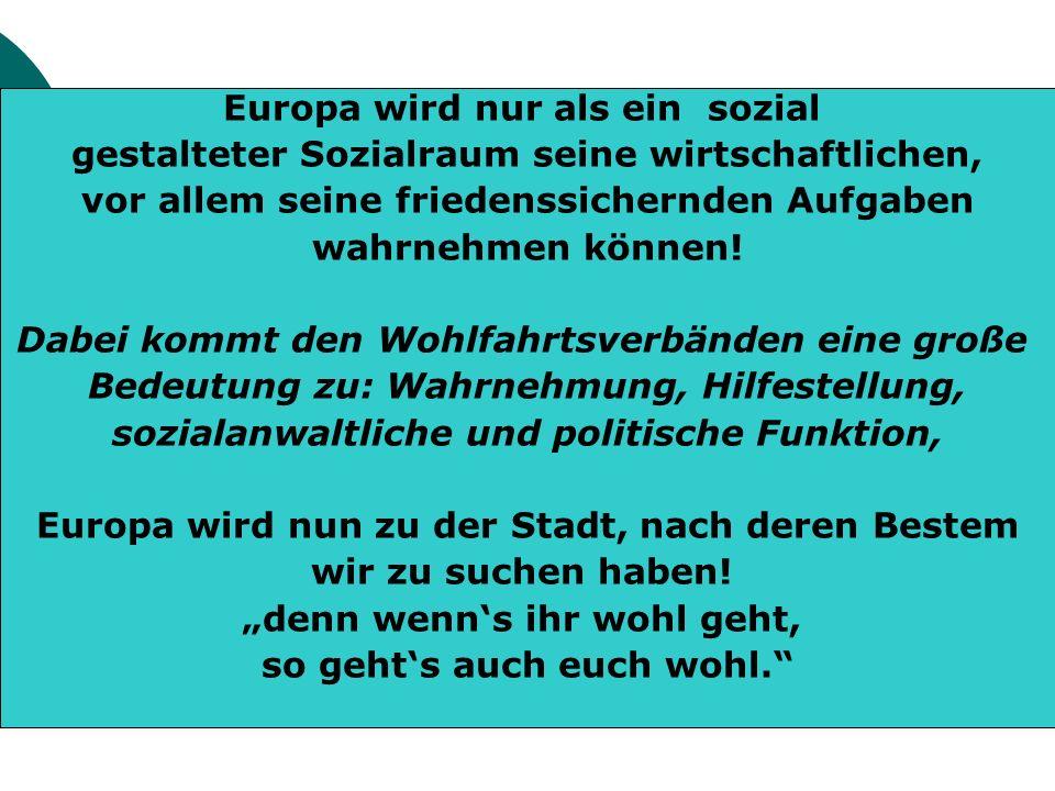 Europa wird nur als ein sozial gestalteter Sozialraum seine wirtschaftlichen, vor allem seine friedenssichernden Aufgaben wahrnehmen können.