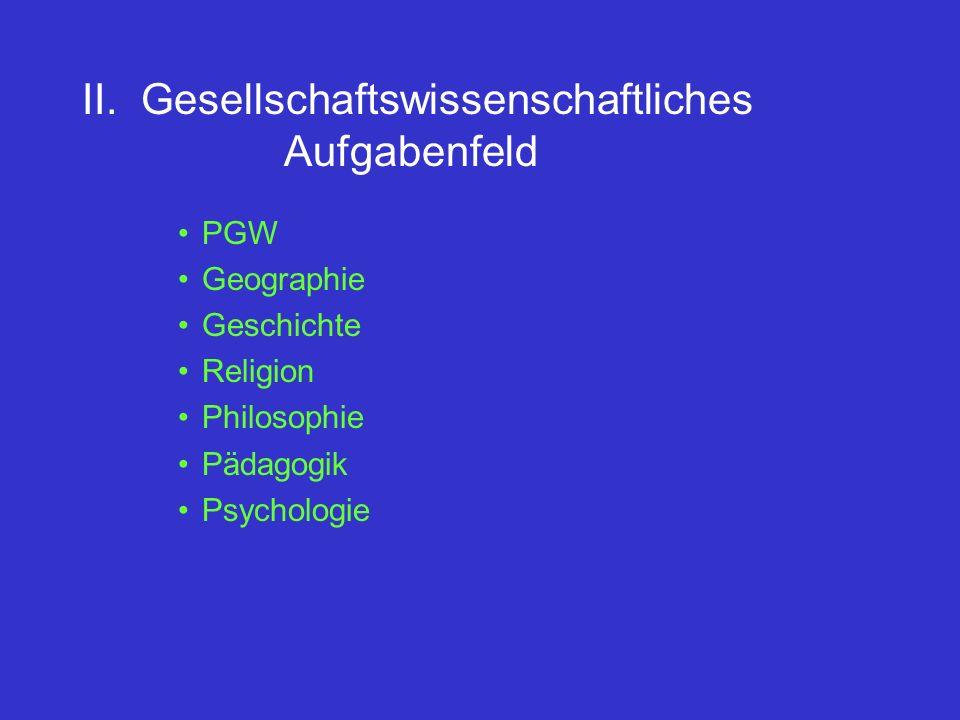 II. Gesellschaftswissenschaftliches Aufgabenfeld PGW Geographie Geschichte Religion Philosophie Pädagogik Psychologie