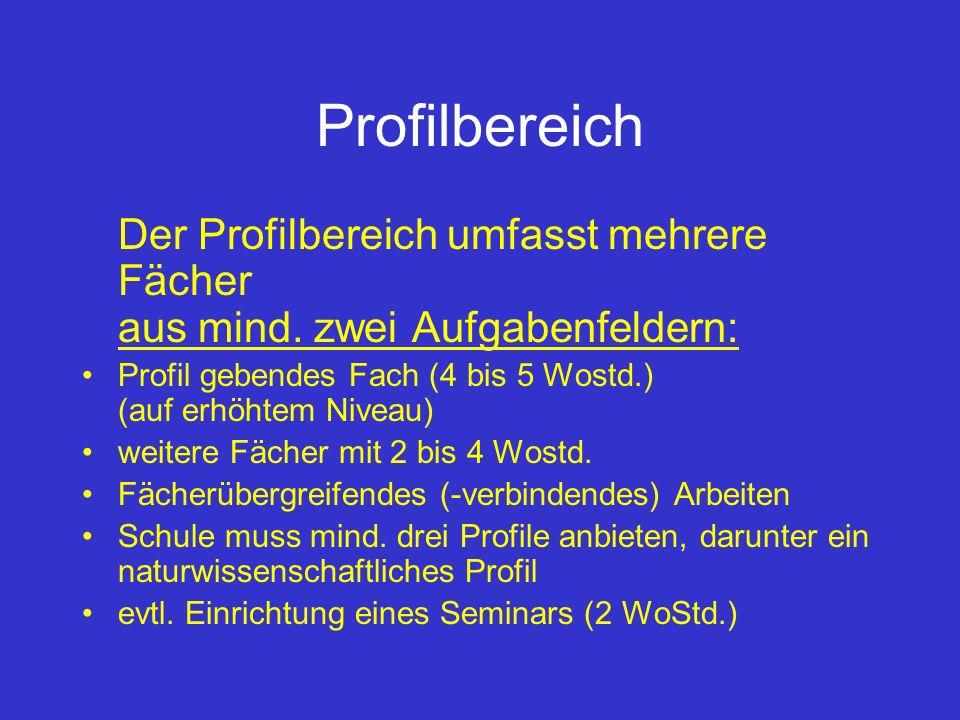 Profilbereich Der Profilbereich umfasst mehrere Fächer aus mind. zwei Aufgabenfeldern: Profil gebendes Fach (4 bis 5 Wostd.) (auf erhöhtem Niveau) wei