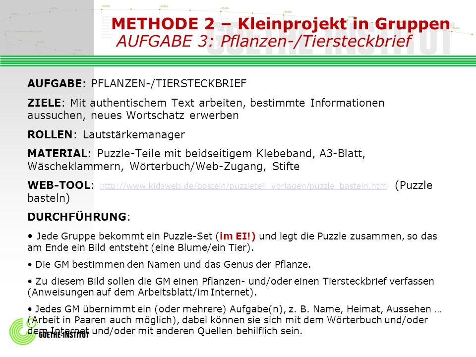 METHODE 2 – Kleinprojekt in Gruppen AUFGABE 3: Pflanzen-/Tiersteckbrief AUFGABE: PFLANZEN-/TIERSTECKBRIEF ZIELE: Mit authentischem Text arbeiten, best