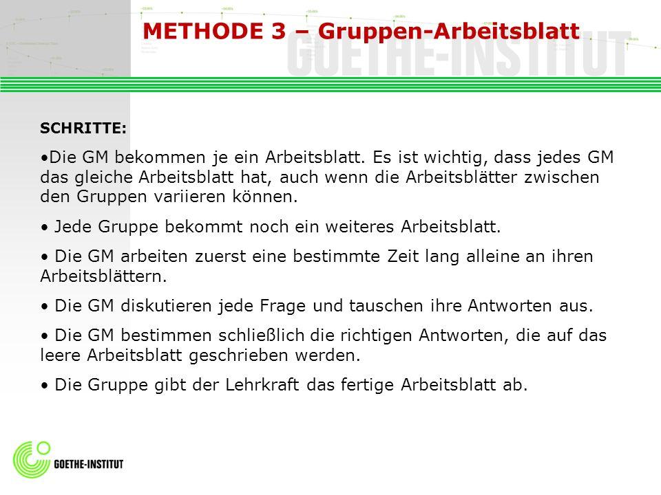 METHODE 3 – Gruppen-Arbeitsblatt SCHRITTE: Die GM bekommen je ein Arbeitsblatt. Es ist wichtig, dass jedes GM das gleiche Arbeitsblatt hat, auch wenn