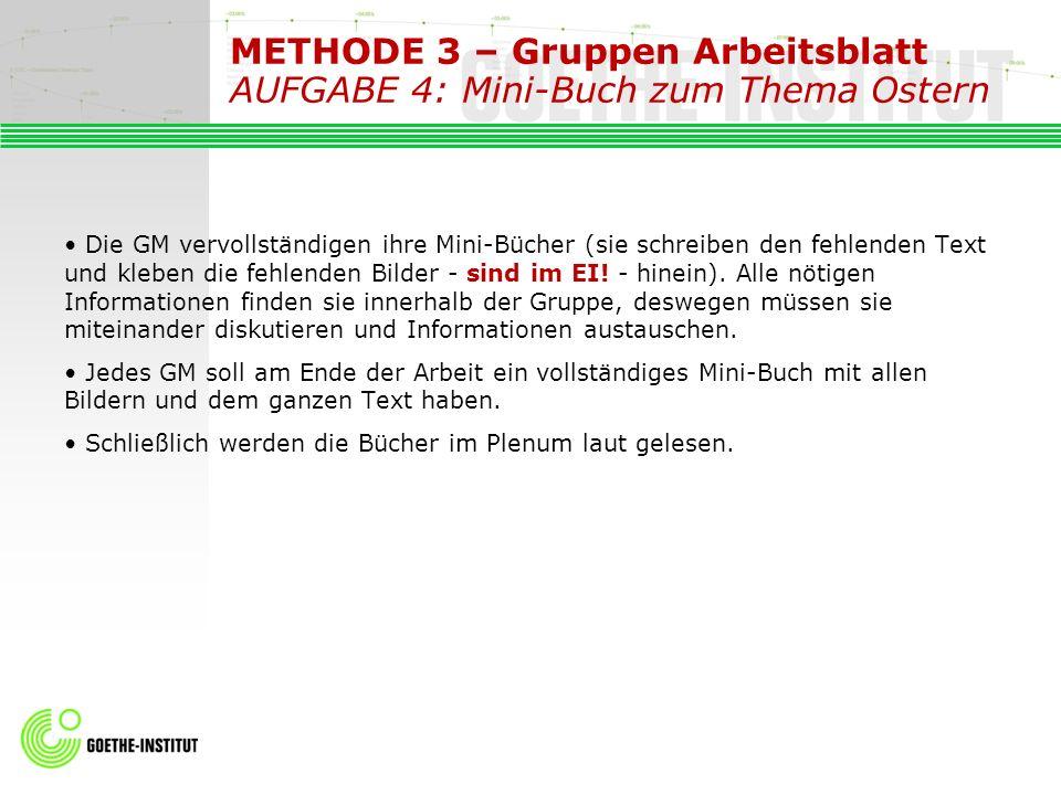 METHODE 3 – Gruppen Arbeitsblatt AUFGABE 4: Mini-Buch zum Thema Ostern Die GM vervollständigen ihre Mini-Bücher (sie schreiben den fehlenden Text und