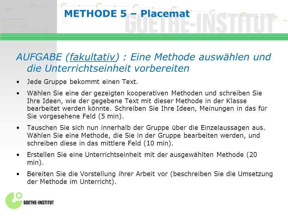 METHODE 5 – Placemat AUFGABE (fakultativ) : Eine Methode auswählen und die Unterrichtseinheit vorbereiten Jede Gruppe bekommt einen Text. Wählen Sie e