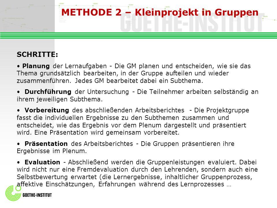 METHODE 2 – Kleinprojekt in Gruppen SCHRITTE: Planung der Lernaufgaben - Die GM planen und entscheiden, wie sie das Thema grundsätzlich bearbeiten, in