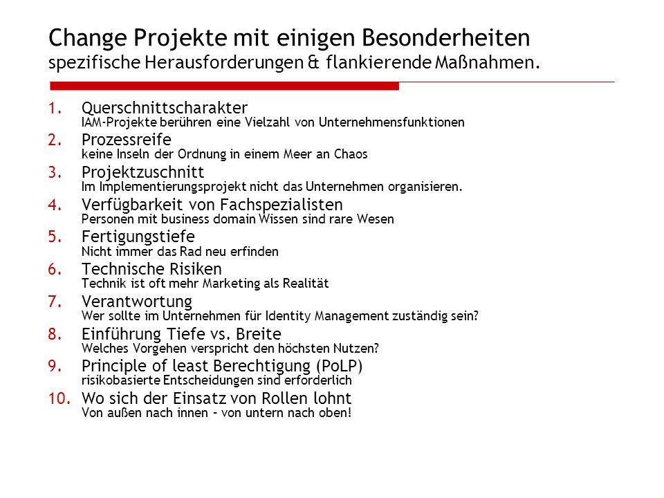 Change Projekte mit einigen Besonderheiten spezifische Herausforderungen & flankierende Maßnahmen. 1.Querschnittscharakter IAM-Projekte berühren eine