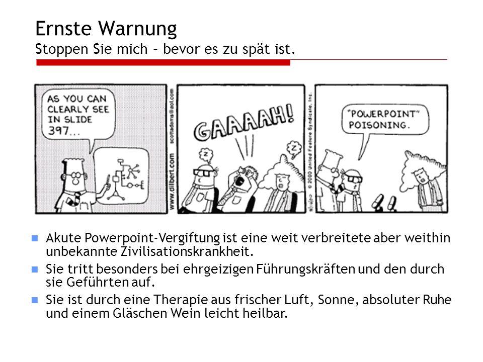 Ernste Warnung Stoppen Sie mich – bevor es zu spät ist. Akute Powerpoint-Vergiftung ist eine weit verbreitete aber weithin unbekannte Zivilisationskra