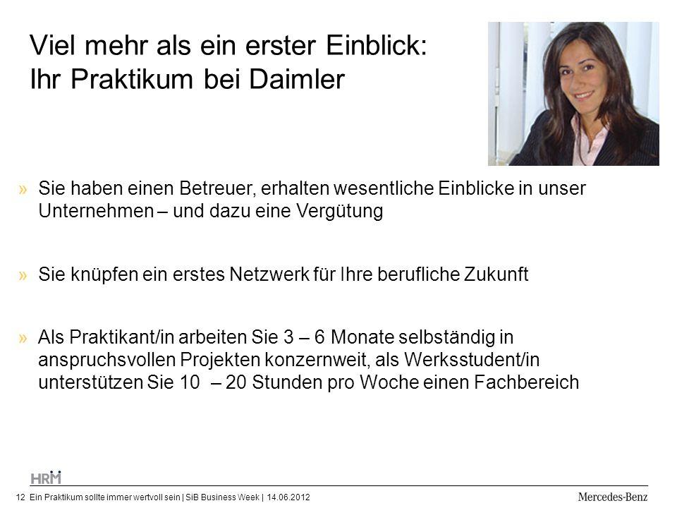 Ein Praktikum sollte immer wertvoll sein | SiB Business Week | 14.06.201212 Viel mehr als ein erster Einblick: Ihr Praktikum bei Daimler »Sie haben ei