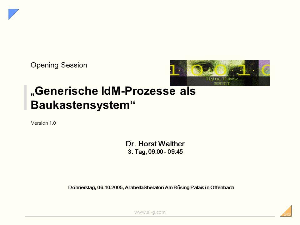 SiG www.si-g.com Generische IdM-Prozesse als Baukastensystem Version 1.0 Donnerstag, 06.10.2005, ArabellaSheraton Am Büsing Palais in Offenbach Opening Session Dr.