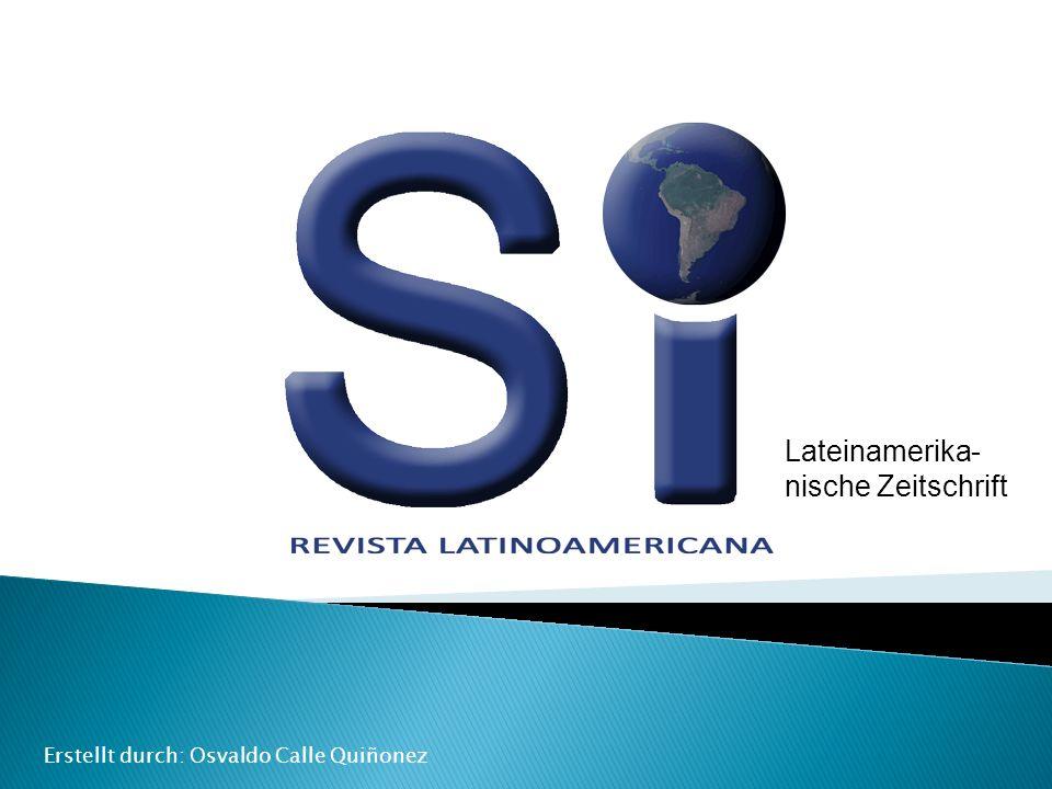 Erstellt durch: Osvaldo Calle Quiñonez Lateinamerika- nische Zeitschrift
