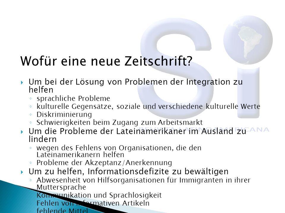 Wofür eine neue Zeitschrift? Um bei der Lösung von Problemen der Integration zu helfen sprachliche Probleme kulturelle Gegensätze, soziale und verschi