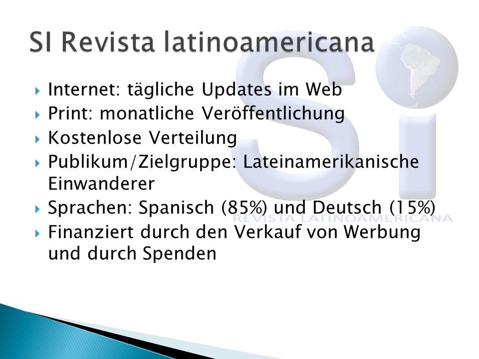 Internet: tägliche Updates im Web Print: monatliche Veröffentlichung Kostenlose Verteilung Publikum/Zielgruppe: Lateinamerikanische Einwanderer Sprach