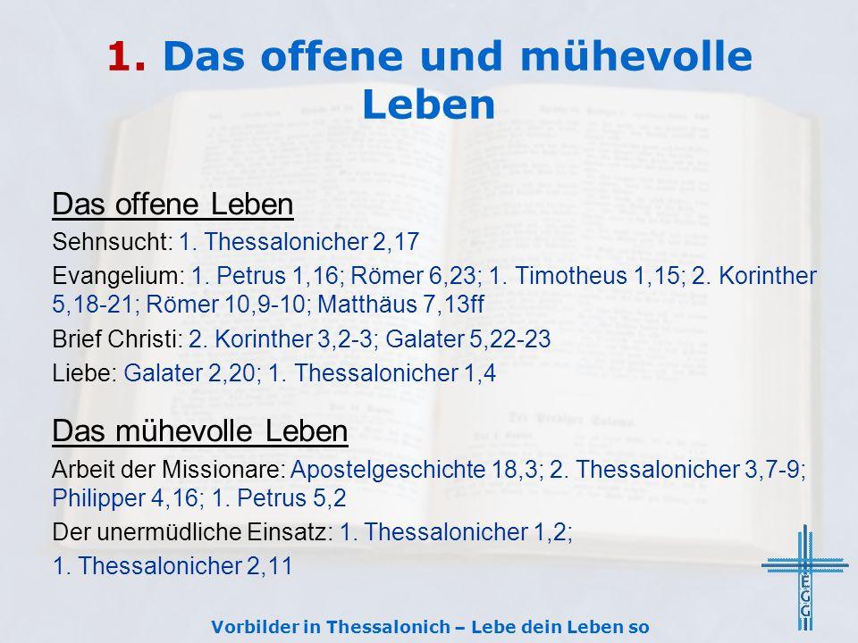 1. Das offene und mühevolle Leben Das offene Leben Sehnsucht: 1. Thessalonicher 2,17 Evangelium: 1. Petrus 1,16; Römer 6,23; 1. Timotheus 1,15; 2. Kor