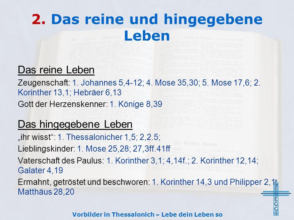 2. Das reine und hingegebene Leben Das reine Leben Zeugenschaft: 1. Johannes 5,4-12; 4. Mose 35,30; 5. Mose 17,6; 2. Korinther 13,1; Hebräer 6,13 Gott
