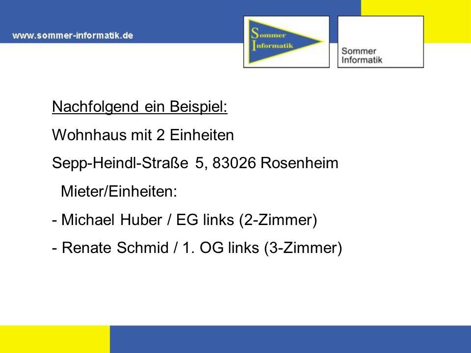 Nachfolgend ein Beispiel: Wohnhaus mit 2 Einheiten Sepp-Heindl-Straße 5, 83026 Rosenheim Mieter/Einheiten: - Michael Huber / EG links (2-Zimmer) - Ren